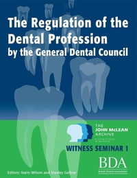 The Regulation of the Dental Profession By the General Dental Council. - The John Mclean Archive a…