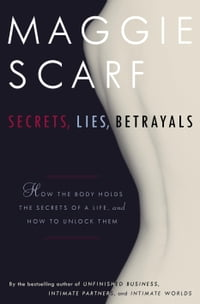 Secrets, Lies, Betrayals: The Body/Mind Connection
