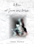 A Blur of Snow and Amber by James Ferace