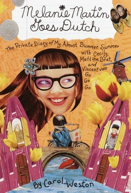Book Melanie Martin Goes Dutch: The Private Diary of My Almost Bummer Summer with Cecily, Matt the Brat… by Carol Weston