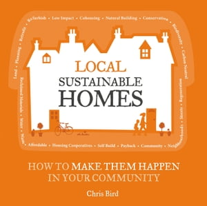 Local Sustainable Homes How to Make Them Happen in Your Community