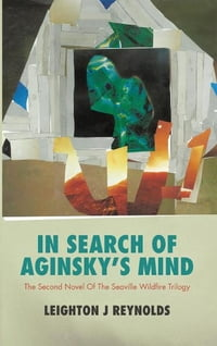 In Search Of Aginsky's Mind: The Second Novel Of The Seaville Wildfire Trilogy