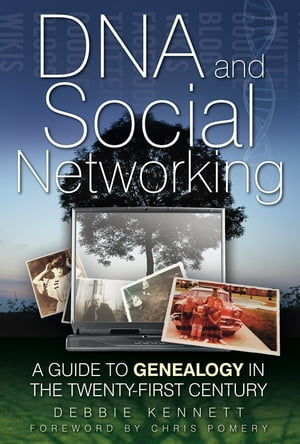 DNA and Social Networking A Guide to Genealogy in the Twenty-First Century