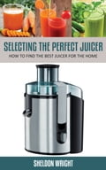 Selecting The Perfect Juicer e1a4a216-b395-43ac-b2f9-31098bb98ece