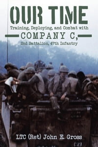 Our Time: Training, Deploying, and Combat with Company C, 2nd Battalion, 47th Infantry