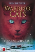 WARRIOR CATS 2. Fuoco e ghiaccio by Erin Hunter