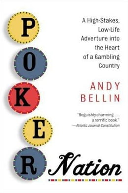 Book Poker Nation: A High-Stakes, Low-Life Adventure into the Heart of a Gambling Country by Andy Bellin