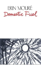 Domestic Fuel by Erin Moure