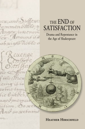 The End of Satisfaction Drama and Repentance in the Age of Shakespeare