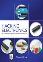 Hacking Electronics: An Illustrated DIY Guide for Makers and Hobbyists by Simon Monk