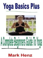 A Beginner's Guide To Yoga by Mark Henz