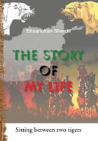 The Story of My Life by Ehsanullah Sherdil