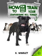 How to Train Your Staffordshire Bull Terrier by Kevin Winslet