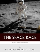 Decisive Moments in History: The Space Race by Charles River Editors