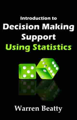 Introduction to Decision Making Support Using Statistics by Warren Beatty