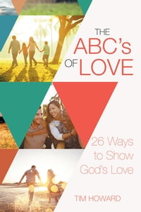 The ABC's of Love: 26 Ways to Show God's Love