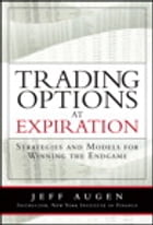 Trading Options at Expiration: Strategies and Models for Winning the Endgame by Jeff Augen