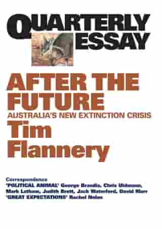 Quarterly Essay 48 After the Future: Australia's New Extinction Crisis by Tim Flannery