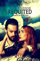 Requited: Chaos Factor Series, #2 by Elle Clouse