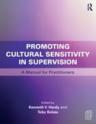 Promoting Cultural Sensitivity in Supervision: A Manual for Practitioners by Kenneth V. Hardy