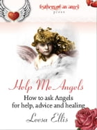 Help Me Angels: How to ask Angels for help, advice and healing by Leesa Ellis