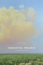 Immortal Prairie and Other Poems by James H. Ransom