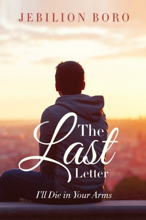 The Last Letter: I'll Die in Your Arms by Jebilion Boro