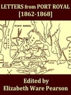 Letters from Port Royal Written at the Time of the Civil War [1862-1868] by Elizabeth Ware Pearson, Editor