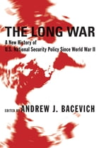 The Long War: A New History of U.S. National Security Policy Since World War II by Andrew J. Bacevich