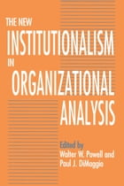 The New Institutionalism in Organizational Analysis