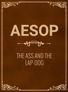 The Ass And The Lap-Dog by Aesop