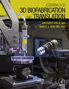 Essentials of 3D Biofabrication and Translation by Anthony Atala