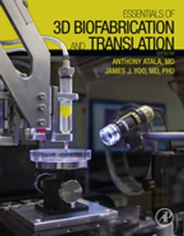 Book Essentials of 3D Biofabrication and Translation by Anthony Atala