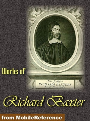 Works Of Richard Baxter: A Call To The Unconverted To Turn And Live,  The Causes And Danger Of Slighting Christ And His Gospel,  The Reformed Pastor And