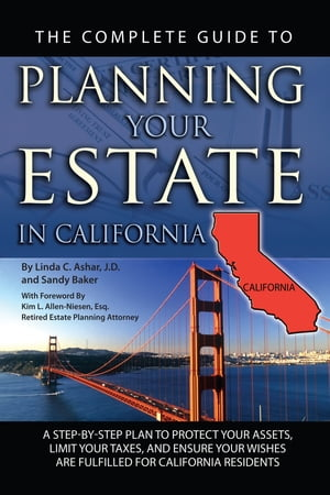 The Complete Guide to Planning Your Estate in California: A Step-by-step Plan to Protect Your Assets,  Limit Your Taxes,  and Ensure Your Wishes Are Ful