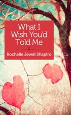 What I Wish You'd Told Me by Rochelle Shapiro