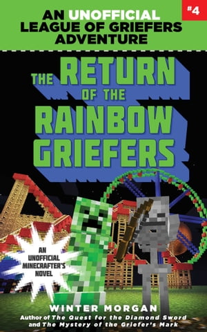 The Return of the Rainbow Griefers: An Unofficial League of Griefers Adventure, #4 by Winter Morgan