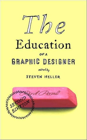 The Education of a Graphic Designer by Steven Heller