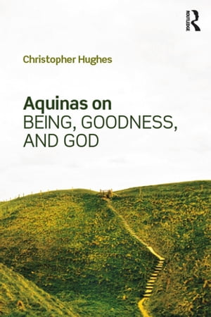 Aquinas on Being,  Goodness,  and God