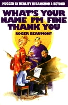 What's Your Name I'm Fine Thank You by Roger Beaumont