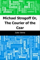 Michael Strogoff: Or, The Courier of the Czar by Jules Verne
