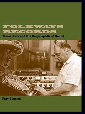 Folkways Records Moses Asch and His Encyclopedia of Sound
