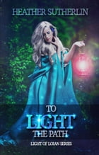 To Light the Path: Light of Loian, #2 by Heather Sutherlin