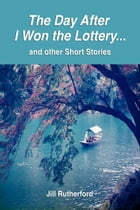 The Day After I Won the Lottery…: and other Short Stories