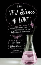 The New Science of Love: How Understanding Your Brain's Wiring Can Help Rekindle Your Relationship by Fran Cohen Praver, Dr.