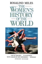 The Women's History of the World by Rosalind Miles