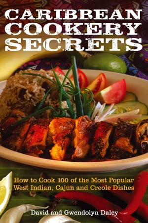 Caribbean Cookery Secrets How to Cook 100 of the Most Popular West Indian,  Cajun and Creole Dishes
