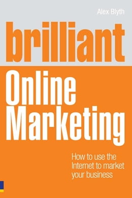 Book Brilliant Online Marketing: How to Use The Internet to Market Your Business by Alex Blyth