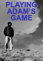 Playing Adam's Game by Marshall Buckley