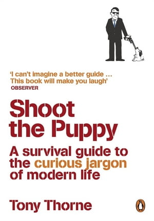 Shoot the Puppy A Survival Guide to the Curious Jargon of Modern Life